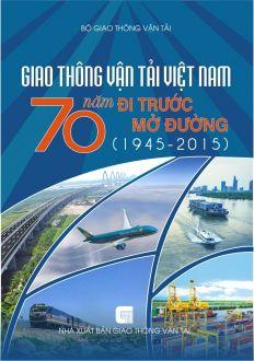 Giao thông vận tải Việt Nam – 70 năm đi trước mở đường
