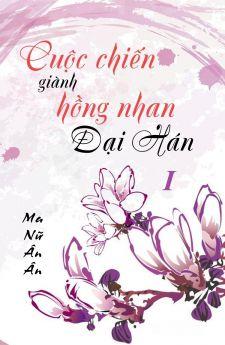 Cuộc chiến giành hồng nhan Đại Hán (Tập 1)
