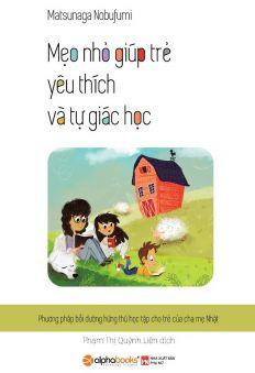 Mẹo Nhỏ Giúp Trẻ Yêu Thích Và Tự Giác Học