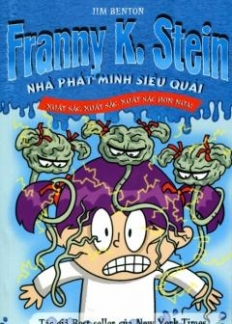 Xuất sắc, xuất sắc, xuất sắc hơn nữa!: Franny K.Stein - Nhà phát minh siêu quái