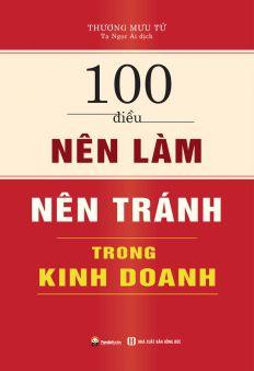 100 điều nên làm nên tránh trong kinh doanh (Tập 1)