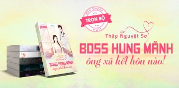 Full Bộ Truyện Boss Hung Mãnh, Ông Xã Kết Hôn Nào